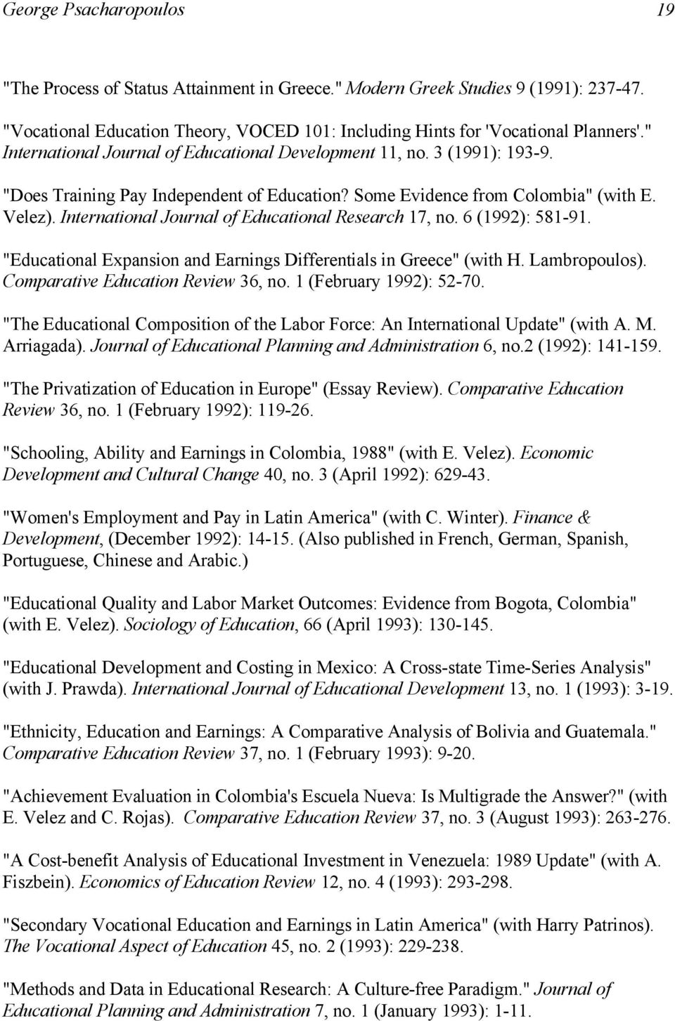 "International Journal of Educational Research 17, no. 6 (1992): 581-91. ""Educational Expansion and Earnings Differentials in Greece"" (with H. Lambropoulos). Comparative Education Review 36, no."