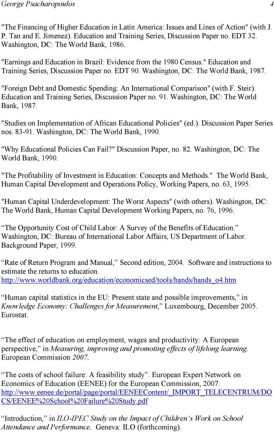"Washington, DC: The World Bank, 1987. ""Foreign Debt and Domestic Spending: An International Comparison"" (with F. Steir). Education and Training Series, Discussion Paper no. 91."