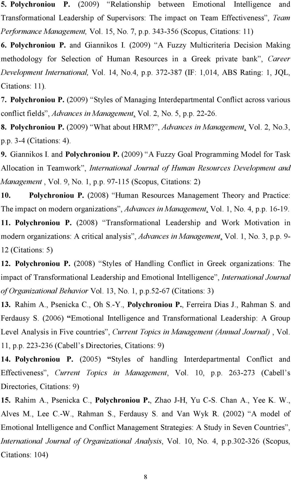 (2009) Α Fuzzy Multicriteria Decision Making methodology for Selection of Human Resources in a Greek private bank, Career Development International, Vol. 14, No.4, p.p. 372-387 (IF: 1,014, ABS Rating: 1, JQL, Citations: 11).
