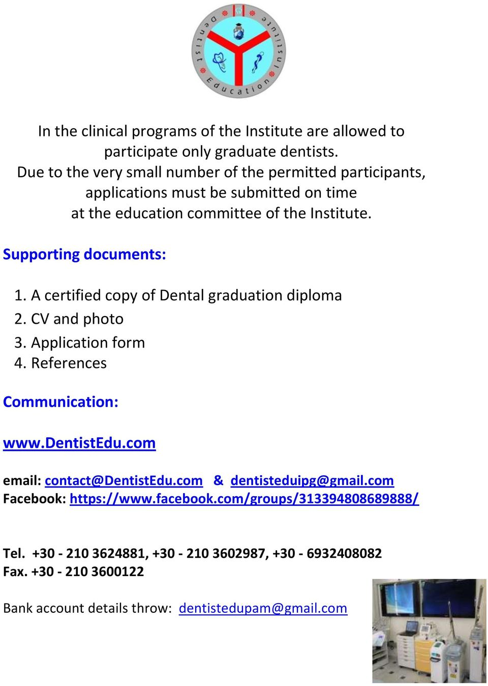 Supporting documents: 1. A certified copy of Dental graduation diploma 2. CV and photo 3. Application form 4. References Communication: www.dentistedu.