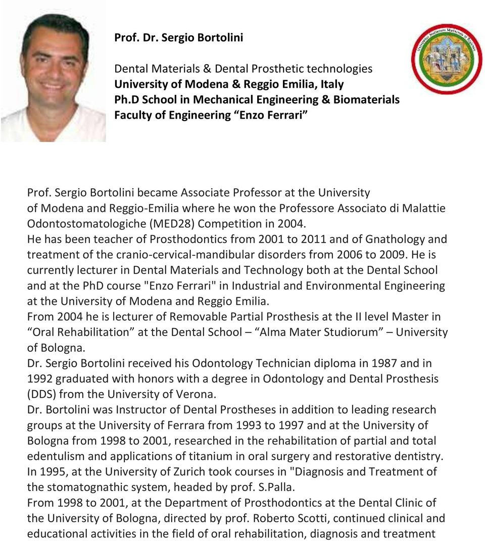 Sergio Bortolini became Associate Professor at the University of Modena and Reggio-Emilia where he won the Professore Associato di Malattie Odontostomatologiche (MED28) Competition in 2004.