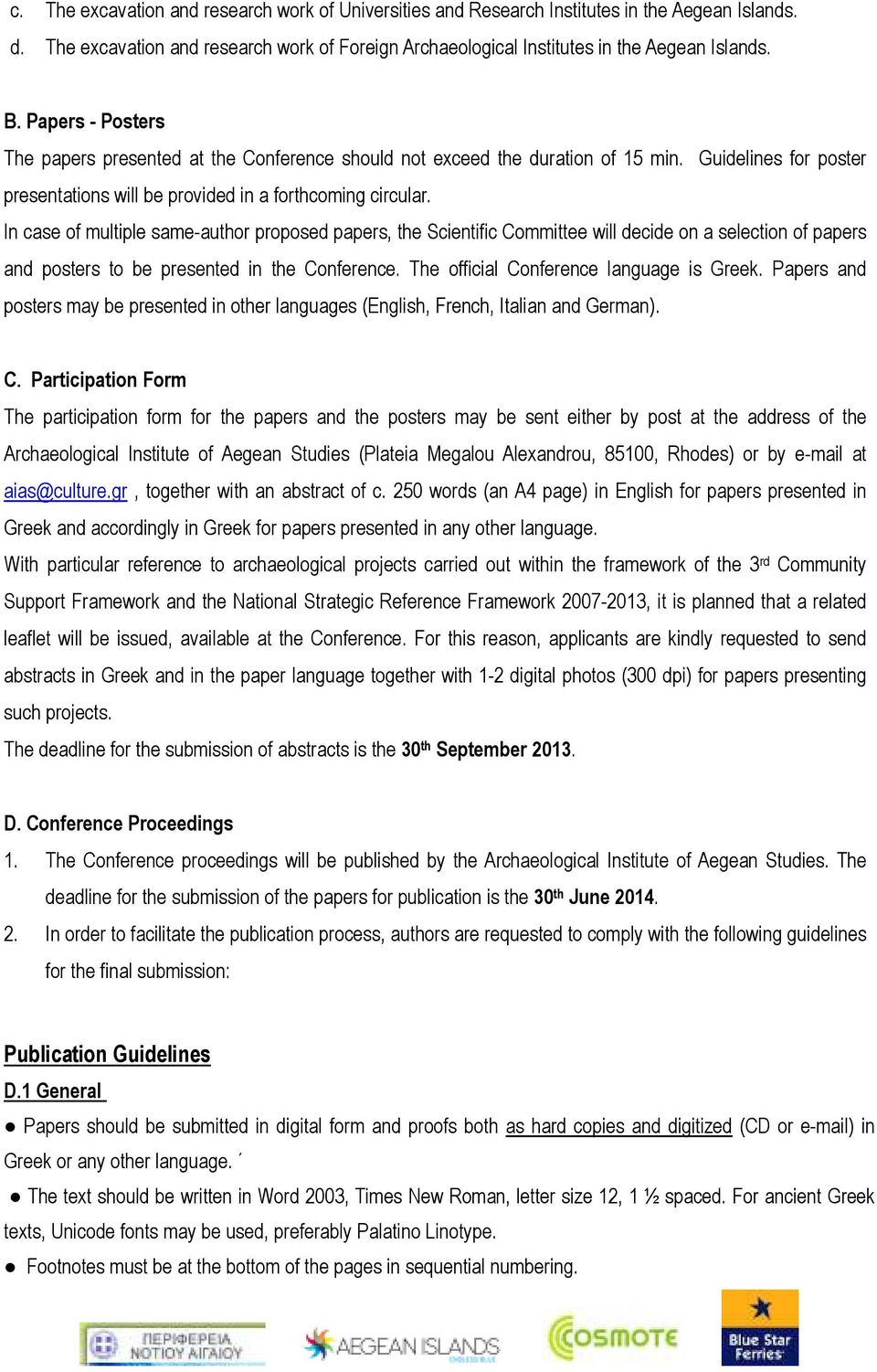 In case of multiple same-author proposed papers, the Scientific Committee will decide on a selection of papers and posters to be presented in the Conference. The official Conference language is Greek.