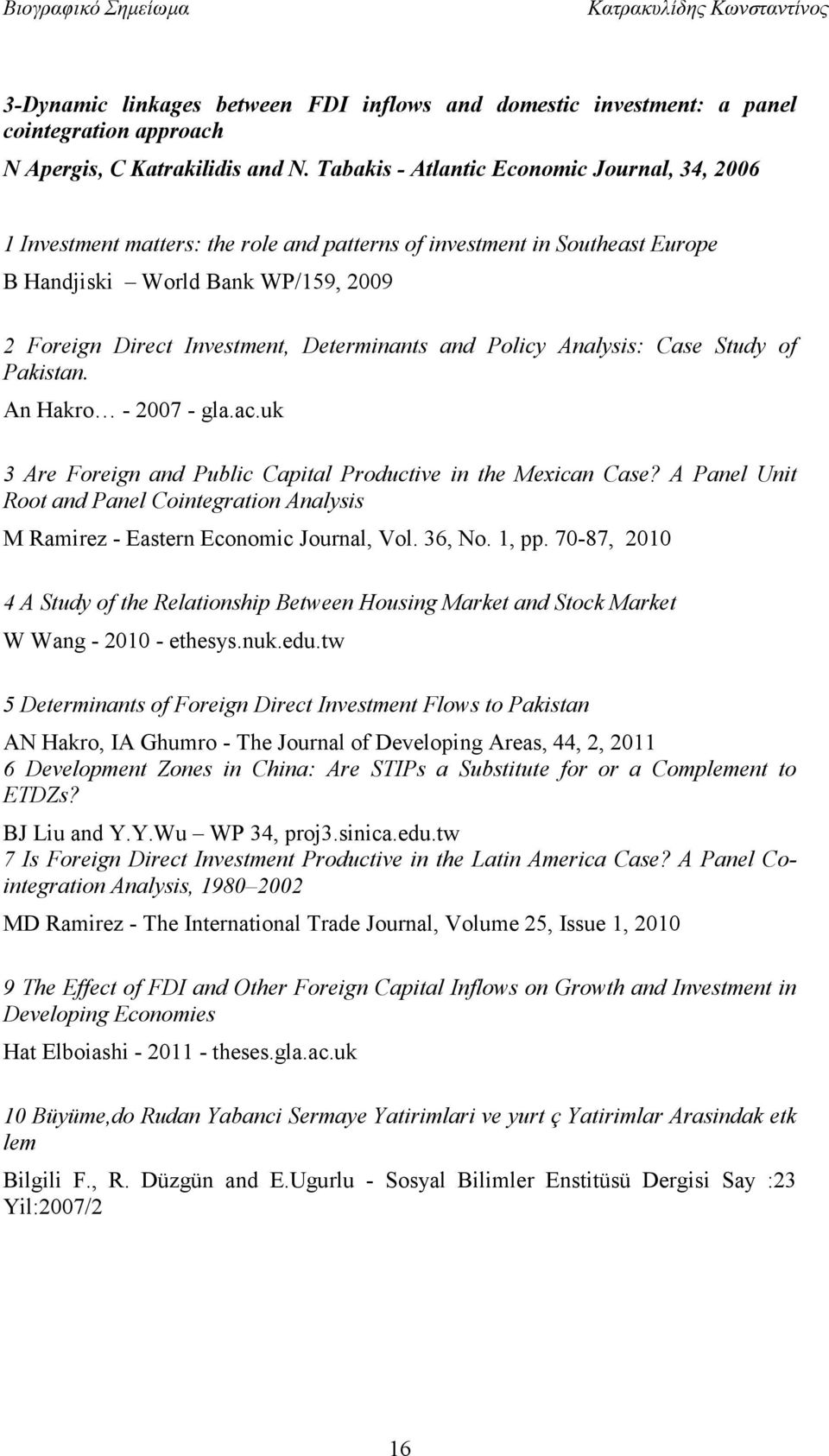 Determinants and Policy Analysis: Case Study of Pakistan. An Hakro - 2007 - gla.ac.uk 3 Are Foreign and Public Capital Productive in the Mexican Case?
