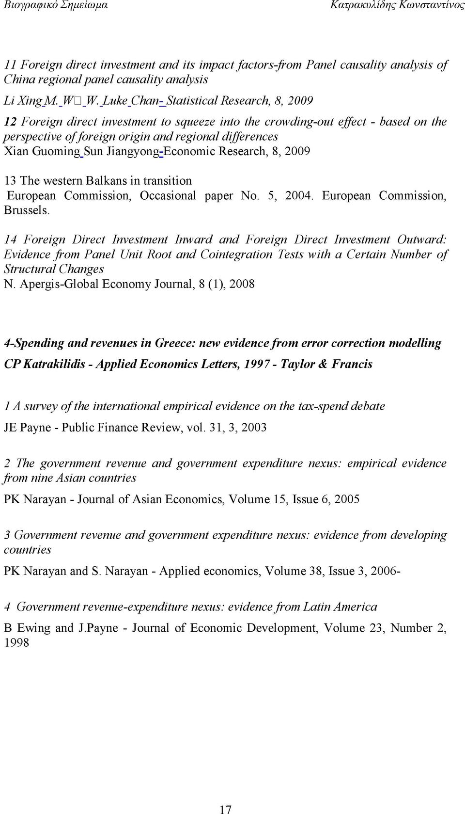 Jiangyong-Economic Research, 8, 2009 13 The western Balkans in transition European Commission, Occasional paper No. 5, 2004. European Commission, Brussels.