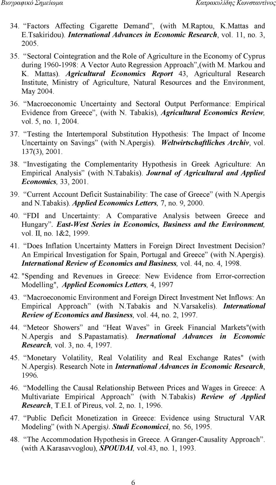 Agricultural Economics Report 43, Agricultural Research Institute, Ministry of Agriculture, Natural Resources and the Environment, May 2004. 36.