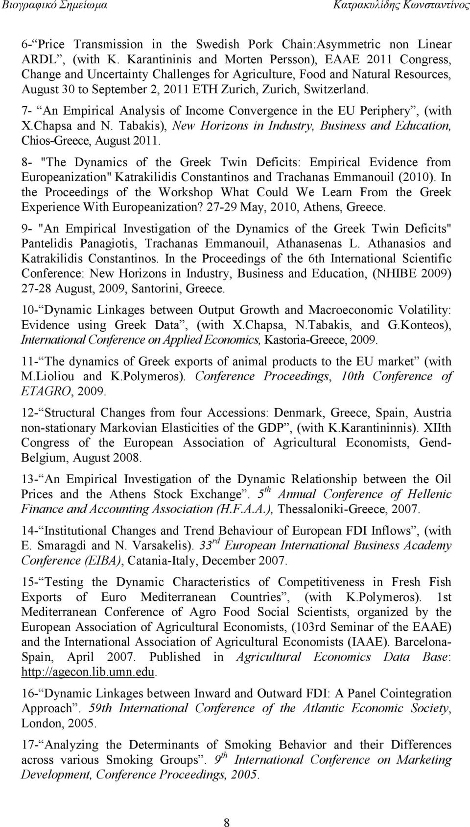 7- An Empirical Analysis of Income Convergence in the EU Periphery, (with X.Chapsa and N. Tabakis), New Horizons in Industry, Business and Education, Chios-Greece, August 2011.