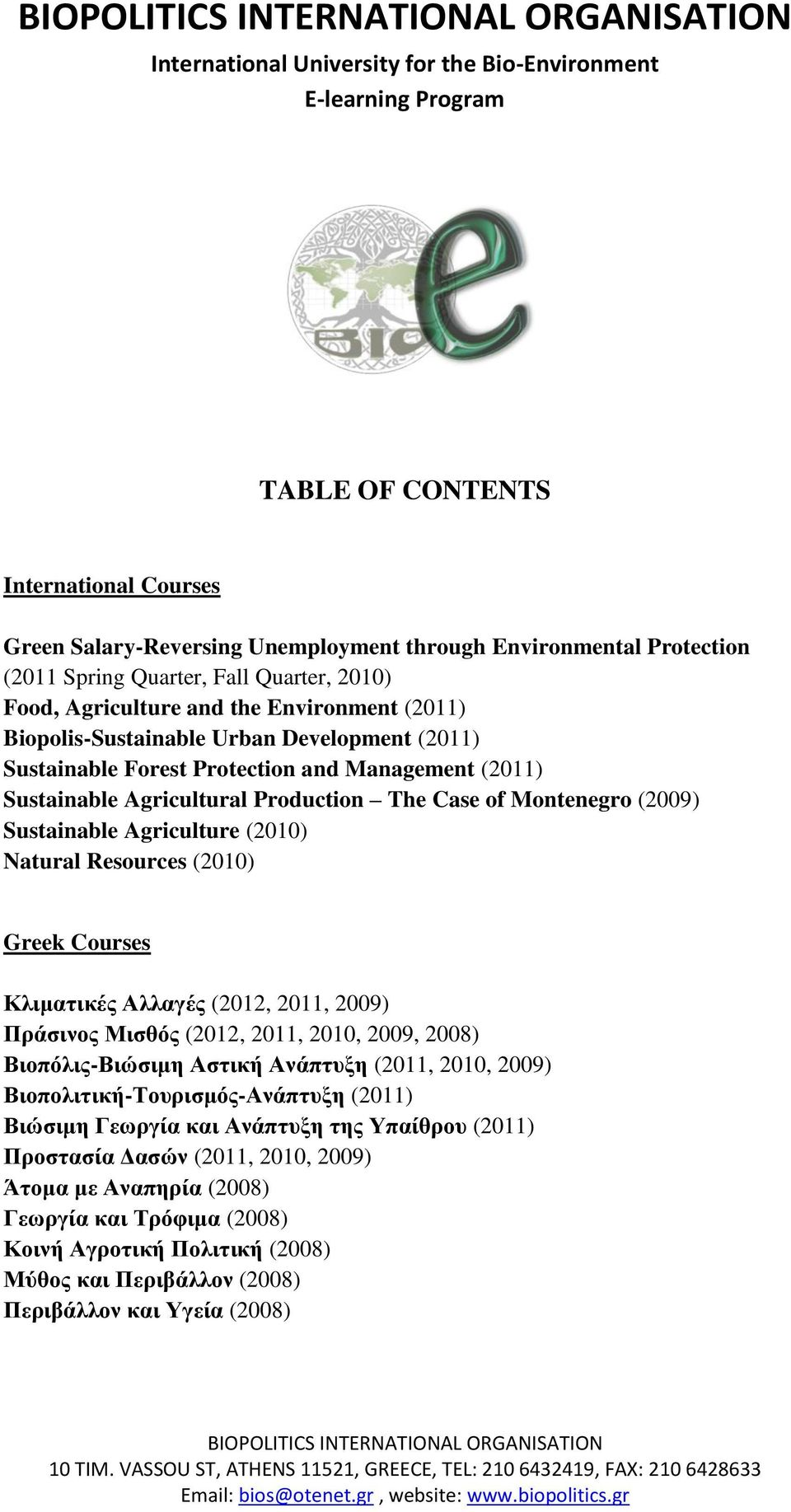 Management (2011) Sustainable Agricultural Production The Case of Montenegro (2009) Sustainable Agriculture (2010) Natural Resources (2010) Greek Courses Κλιματικές Αλλαγές (2012, 2011, 2009)