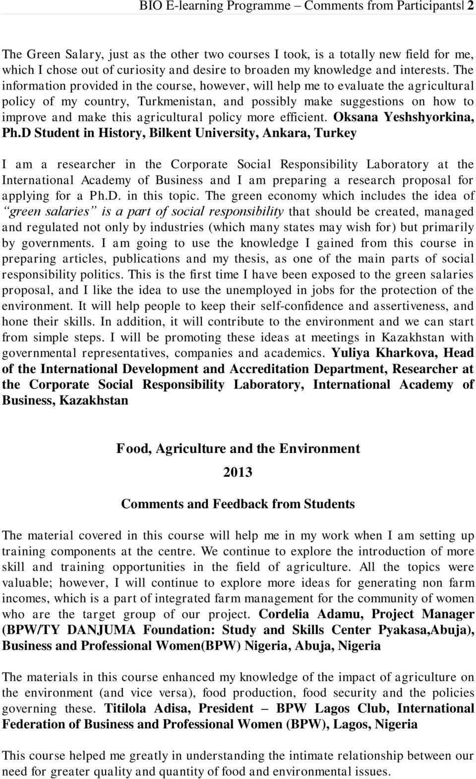 The information provided in the course, however, will help me to evaluate the agricultural policy of my country, Turkmenistan, and possibly make suggestions on how to improve and make this