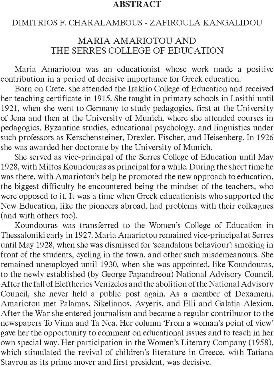 for Greek education. Born on Crete, she attended the Iraklio College of Education and received her teaching certificate in 1915.