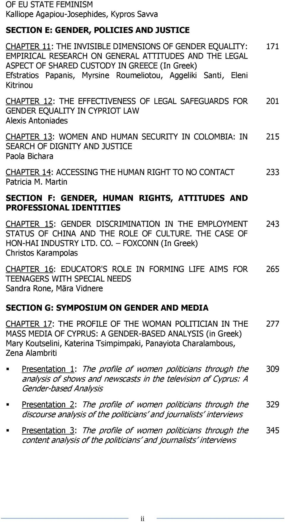 EQUALITY IN CYPRIOT LAW Alexis Antoniades CHAPTER 13: WOMEN AND HUMAN SECURITY IN COLOMBIA: IN SEARCH OF DIGNITY AND JUSTICE Paola Bichara CHAPTER 14: ACCESSING THE HUMAN RIGHT TO NO CONTACT Patricia