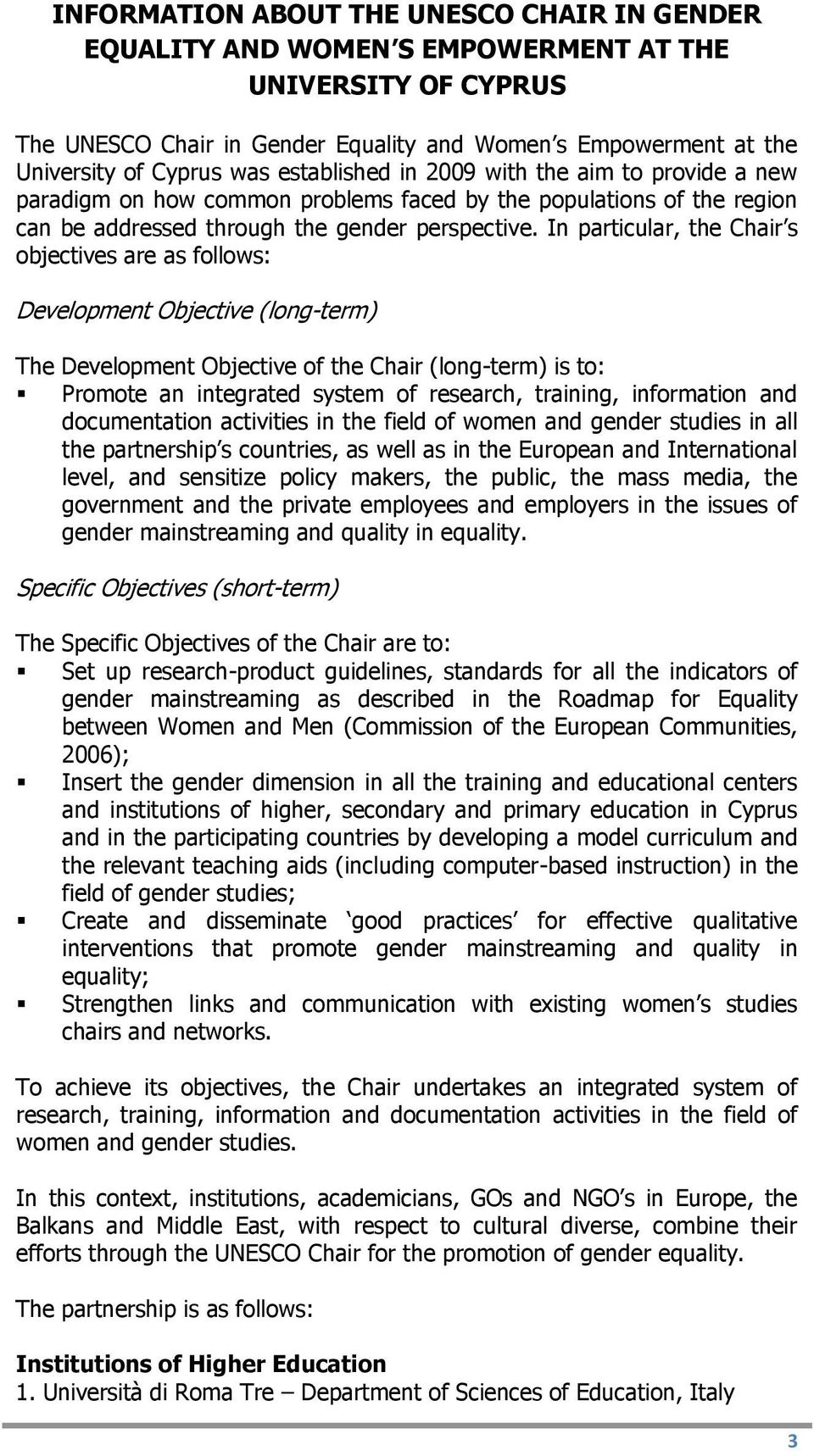 In particular, the Chair s objectives are as follows: Development Objective (long-term) The Development Objective of the Chair (long-term) is to: Promote an integrated system of research, training,