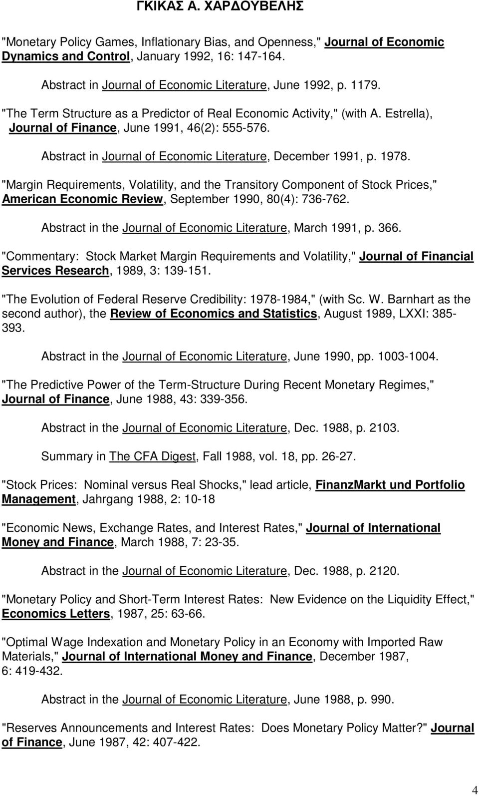 """Margin Requirements, Volatility, and the Transitory Component of Stock Prices,"" American Economic Review, September 1990, 80(4): 736-762."