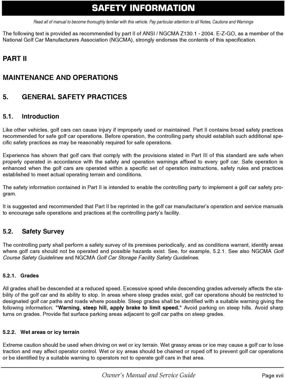 E-Z-GO, as a member of the National Golf Car Manufacturers Association (NGCMA), strongly endorses the contents of this specification. PART II MAINTENANCE AND OPERATIONS 5. GENERAL SAFETY PRACTICES 5.