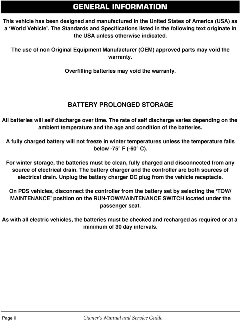 The use of non Original Equipment Manufacturer (OEM) approved parts may void the warranty. Overfilling batteries may void the warranty.