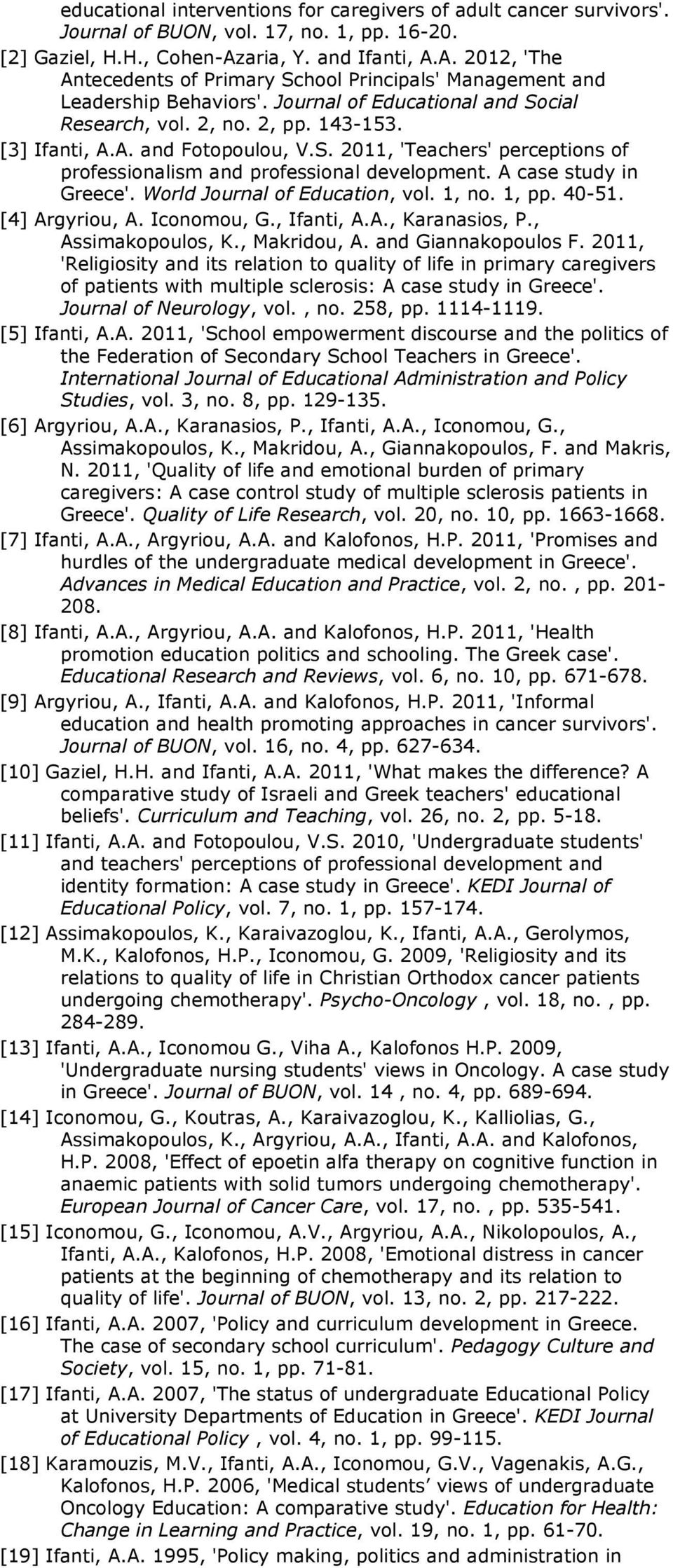 [3] Ifanti, A.A. and Fotopoulou, V.S. 2011, 'Teachers' perceptions of professionalism and professional development. A case study in Greece'. World Journal of Education, vol. 1, no. 1, pp. 40-51.