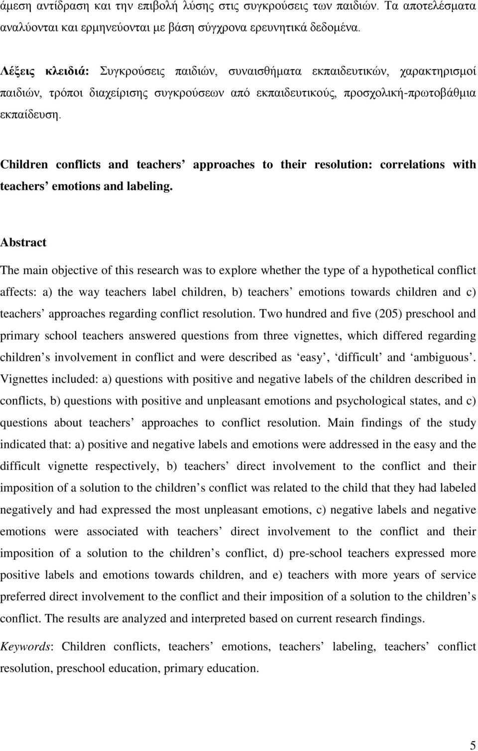 Children conflicts and teachers approaches to their resolution: correlations with teachers emotions and labeling.