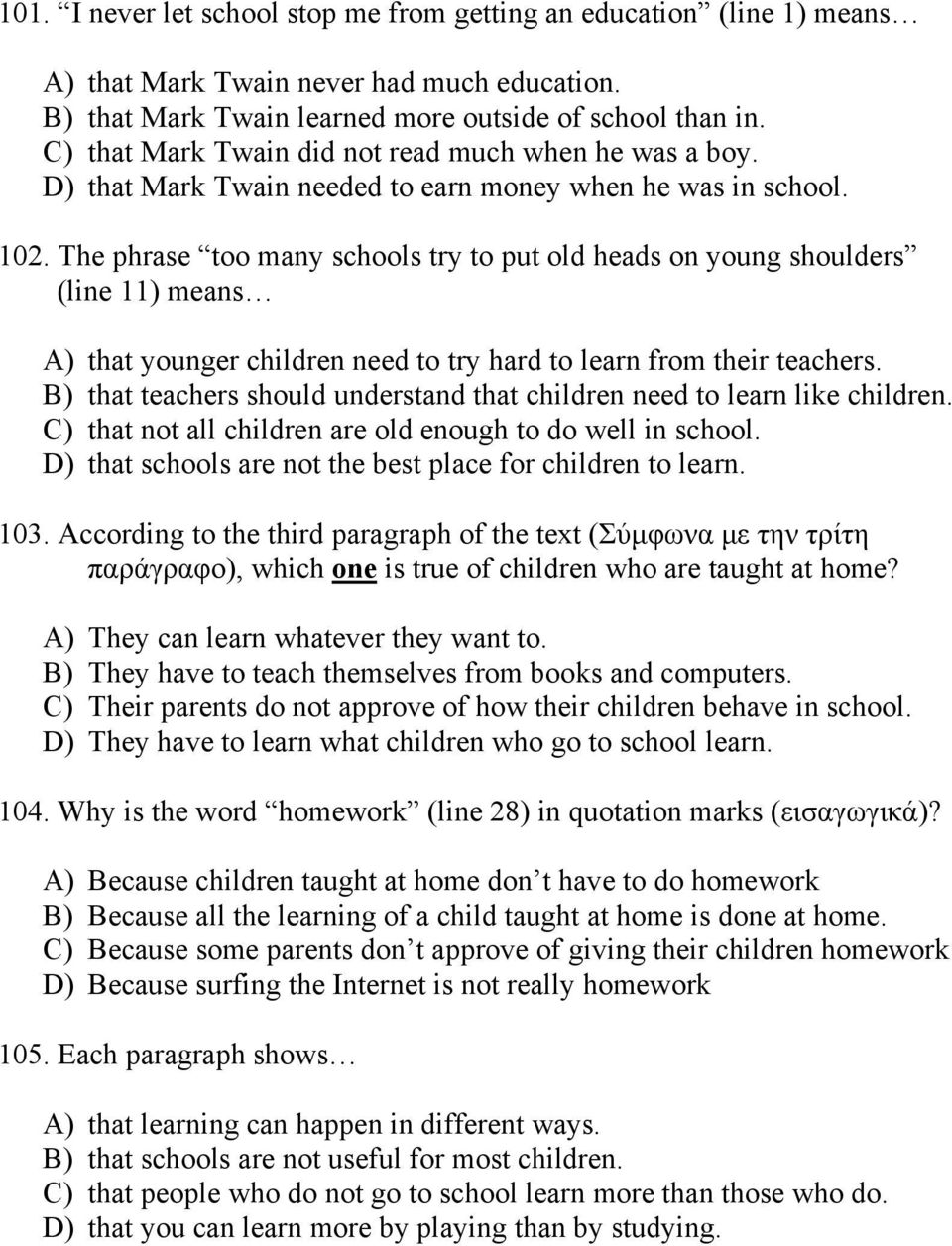 The phrase too many schools try to put old heads on young shoulders (line 11) means A) that younger children need to try hard to learn from their teachers.