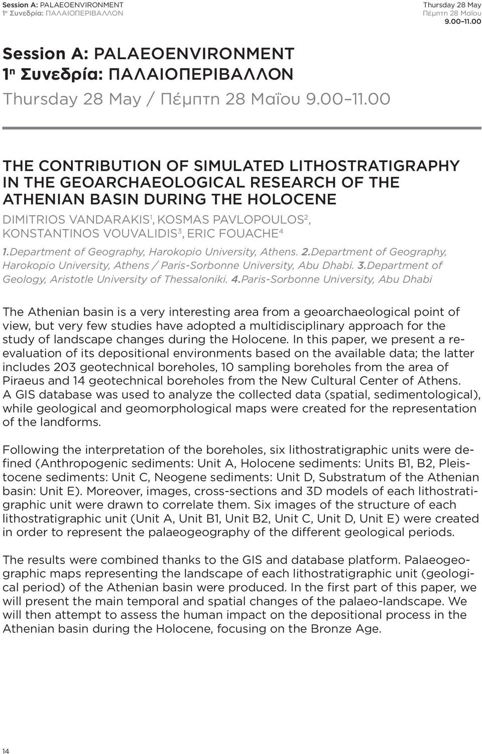 00 THE CONTRIBUTION OF SIMULATED LITHOSTRATIGRAPHY IN THE GEOARCHAEOLOGICAL RESEARCH OF THE ATHENIAN BASIN DURING THE HOLOCENE DIMITRIOS VANDARAKIS 1, KOSMAS PAVLOPOULOS 2, KONSTANTINOS VOUVALIDIS 3,
