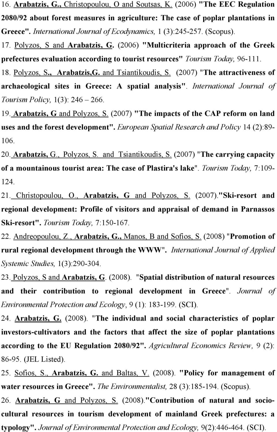 "(2006) ""Multicriteria approach of the Greek prefectures evaluation according to tourist resources"" Tourism Today, 96-111. 18. Polyzos, S., Arabatzis,G. and Tsiantikoudis, S."