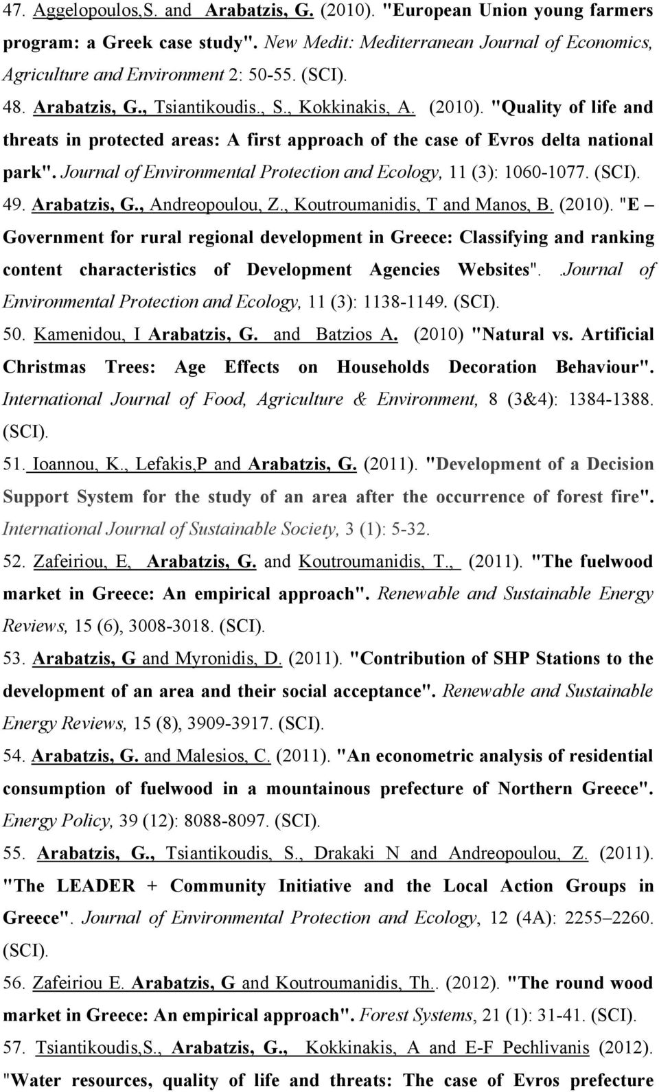 Journal of Environmental Protection and Ecology, 11 (3): 1060-1077. (SCI). 49. Arabatzis, G., Andreopoulou, Z., Koutroumanidis, T and Manos, Β. (2010).