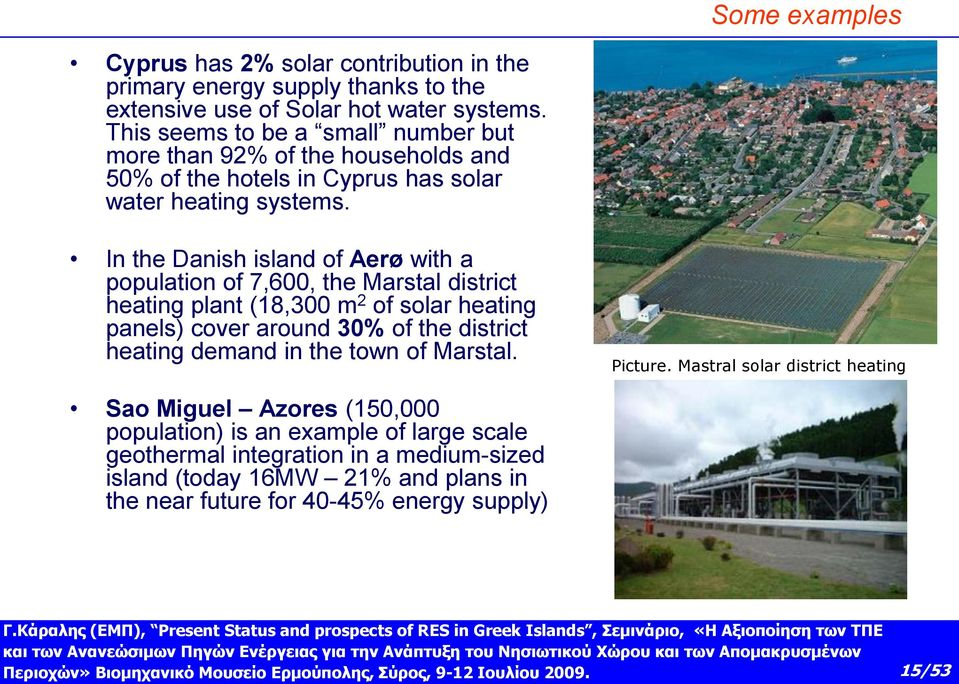 In the Danish island of Aerø with a population of 7,600, the Marstal district heating plant (18,300 m 2 of solar heating panels) cover around 30% of the district heating