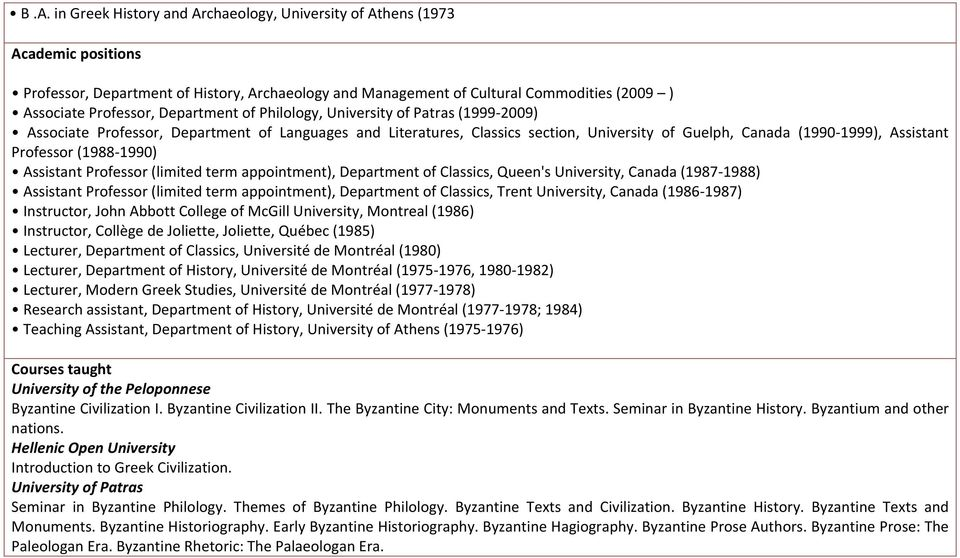 (1988 1990) Assistant Professor (limited term appointment), Department of Classics, Queen's University, Canada (1987 1988) Assistant Professor (limited term appointment), Department of Classics,