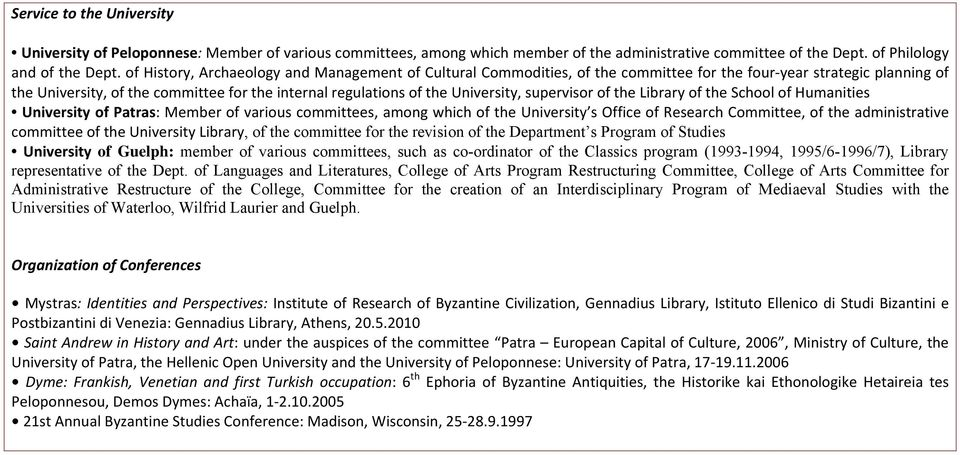 University, supervisor of the Library of the School of Humanities University of Patras: Member of various committees, among which of the University s Office of Research Committee, of the
