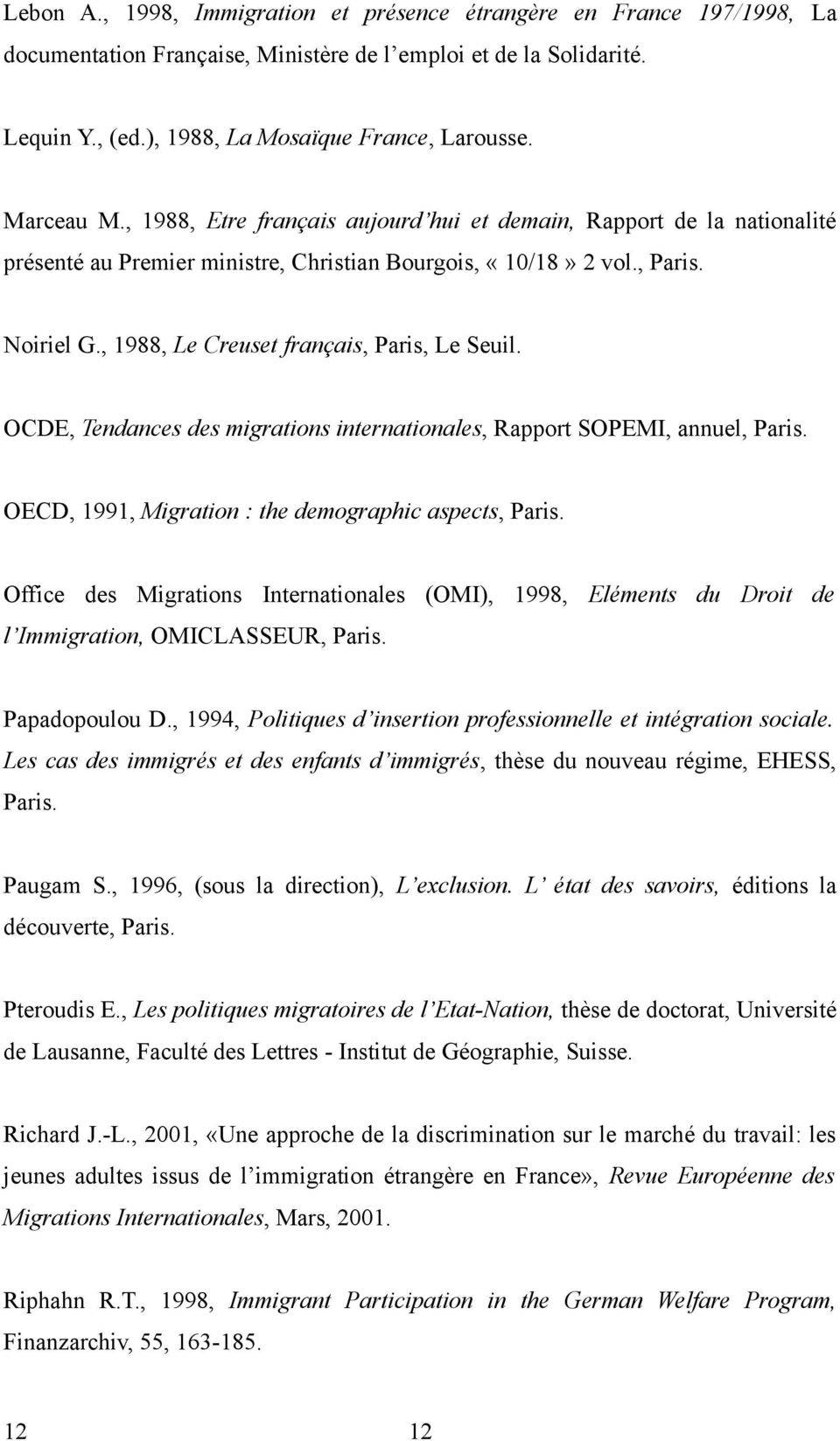 , 1988, Le Creuset français, Paris, Le Seuil. OCDE, Tendances des migrations internationales, Rapport SOPEMI, annuel, Paris. OECD, 1991, Migration : the demographic aspects, Paris.
