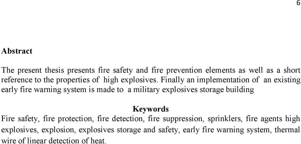 Finally an implementation of an existing early fire warning system is made to a military explosives storage building