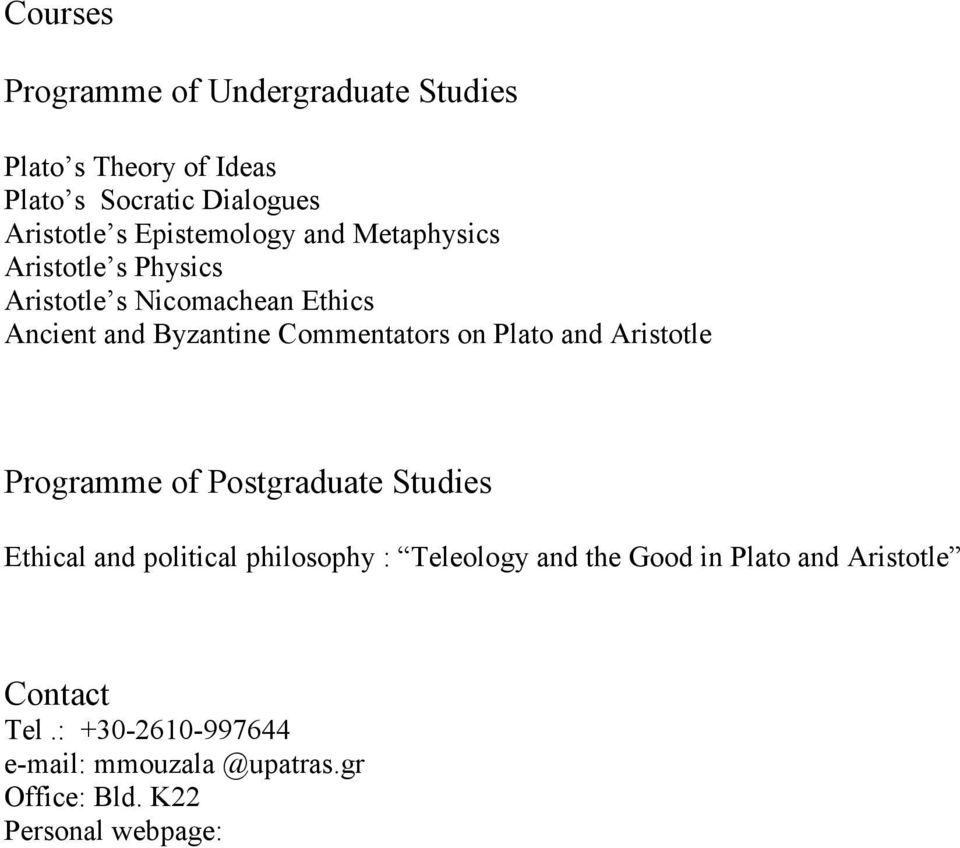 Commentators on Plato and Aristotle Programme of Postgraduate Studies Ethical and political philosophy :