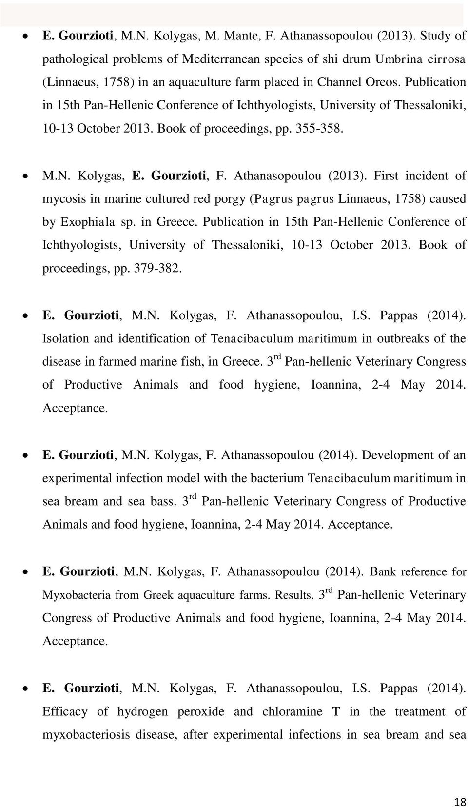 Publication in 15th Pan-Hellenic Conference of Ichthyologists, University of Thessaloniki, 10-13 October 2013. Book of proceedings, pp. 355-358. M.N. Kolygas, E. Gourzioti, F. Athanasopoulou (2013).