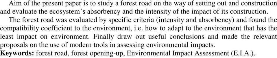 The forest road was evaluated by specific criteria (intensity and absorbency) and found the compatibility coefficient to the environment, i.e. how to adapt to the environment that has the least impact on environment.