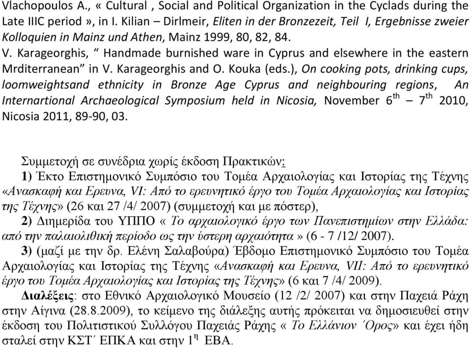 Karageorghis, Handmade burnished ware in Cyprus and elsewhere in the eastern Mrditerranean in V. Karageorghis and O. Kouka (eds.