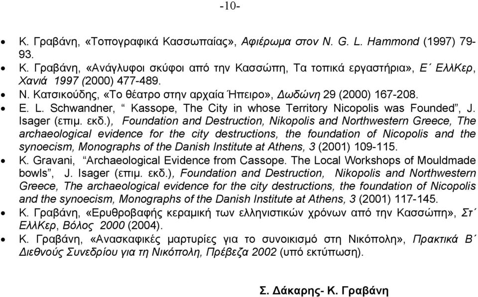 ), Foundation and Destruction, Nikopolis and Northwestern Greece, The archaeological evidence for the city destructions, the foundation of Nicopolis and the synoecism, Monographs of the Danish