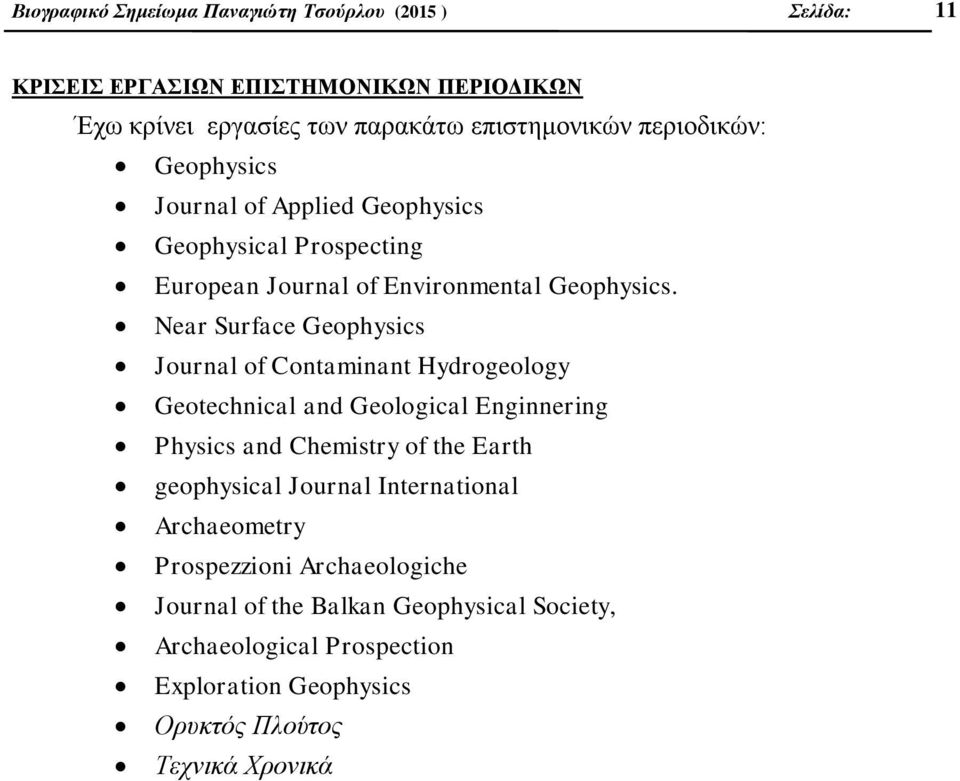 Near Surface Geophysics Journal of Contaminant Hydrogeology Geotechnical and Geological Enginnering Physics and Chemistry of the Earth geophysical