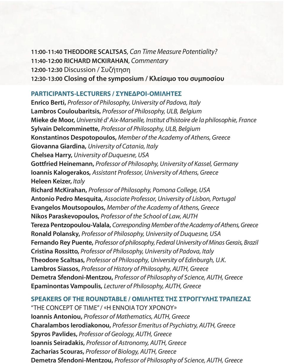 Professor of Philosophy, University of Padova, Italy Lambros Couloubaritsis, Professor of Philosophy, ULB, Belgium Mieke de Moor, Université d' Aix-Marseille, Institut d'histoire de la philosophie,