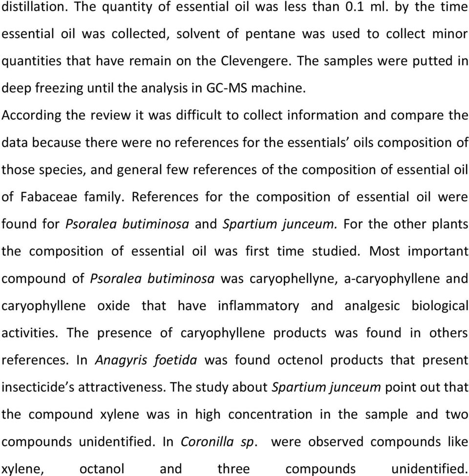 According the review it was difficult to collect information and compare the data because there were no references for the essentials oils composition of those species, and general few references of