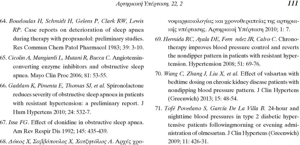 Gaddam K, Pimenta E, Thomas SJ, et al. Spironolactone reduces severity of obstructive sleep apnoea in patients with resistant hypertension: a preliminary report. J Hum Hypertens 2010; 24: 532-7. 67.