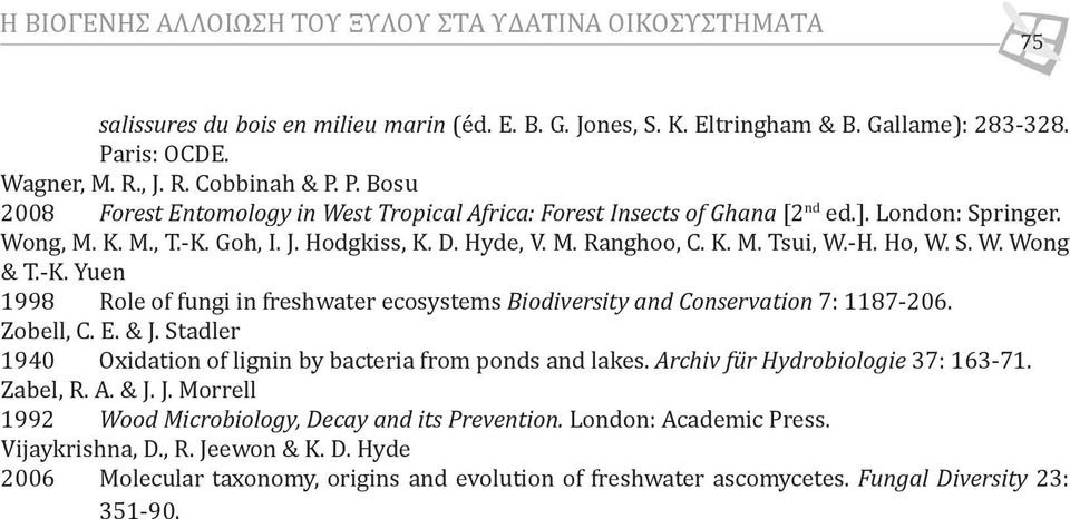 Ho, W. S. W. Wong & T.-K. Yuen 1998 Role of fungi in freshwater ecosystems Biodiversity and Conservation 7: 1187-206. Zobell, C. E. & J.