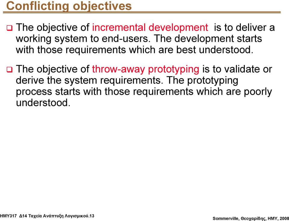 The objective of throw-away prototyping is to validate or derive the system requirements.