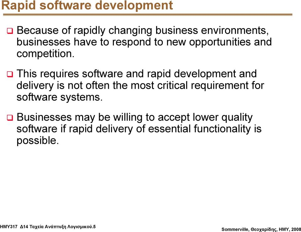 This requires software and rapid development and delivery is not often the most critical requirement for