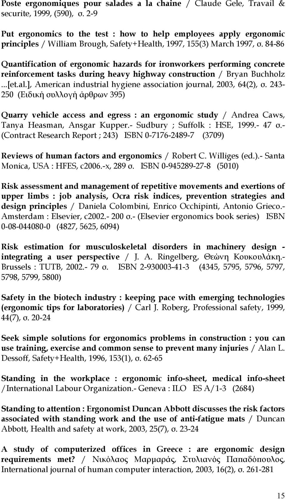 84-86 Quantification of ergonomic hazards for ironworkers performing concrete reinforcement tasks during heavy highway construction / Bryan Buchholz...[et.al.