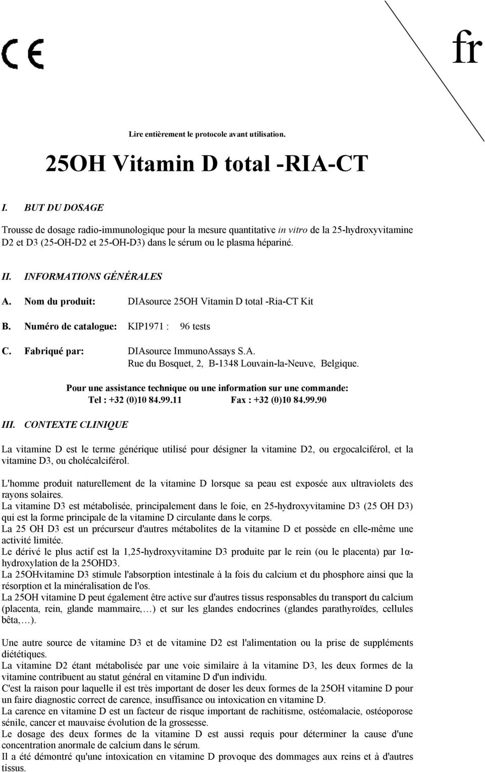 IFORMATIOS GÉÉRALES A. om du produit: DIAsource 25OH Vitamin D total RiaCT Kit B. uméro de catalogue: KIP1971 : 96 tests C. Fabriqué par: DIAsource ImmunoAssays S.A. Rue du Bosquet, 2, B1348 Louvainlaeuve, Belgique.