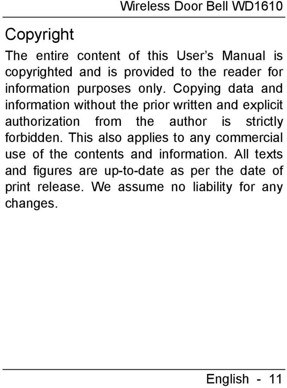Copying data and information without the prior written and explicit authorization from the author is strictly