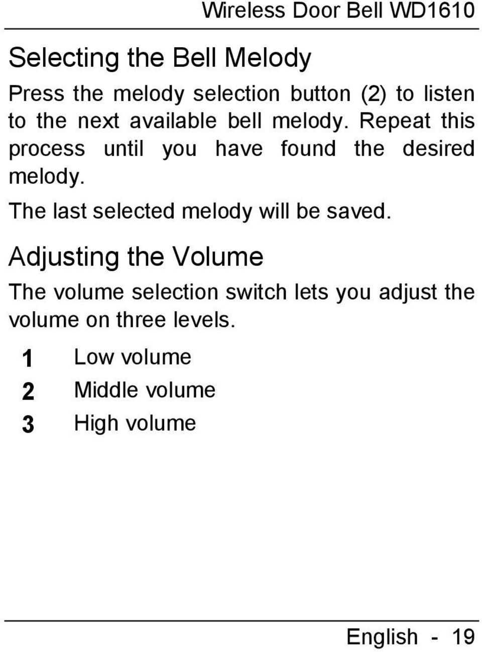 Repeat this process until you have found the desired melody.