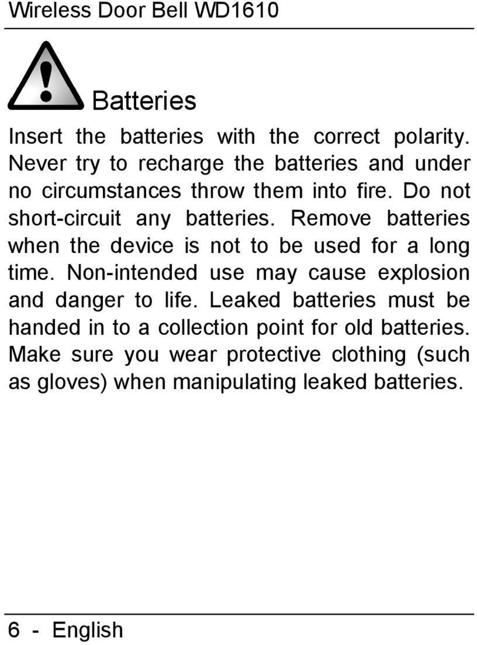 Remove batteries when the device is not to be used for a long time. Non-intended use may cause explosion and danger to life.