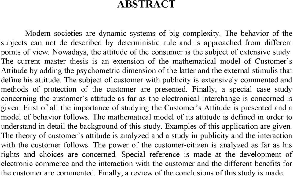 The current master thesis is an extension of the mathematical model of Customer s Attitude by adding the psychometric dimension of the latter and the external stimulis that define his attitude.