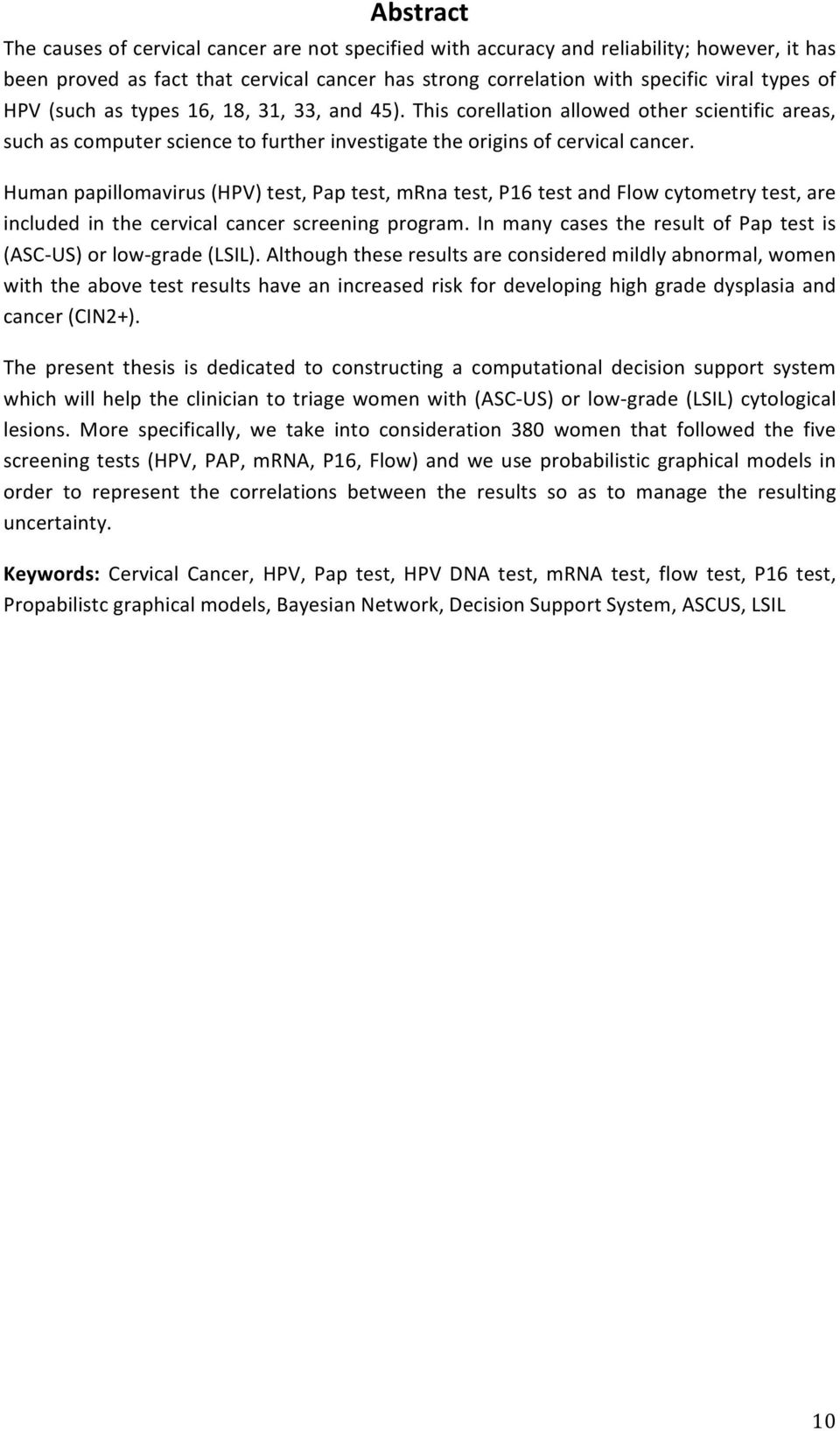 Human papillomavirus (HPV) test, Pap test, mrna test, P16 test and Flow cytometry test, are included in the cervical cancer screening program.