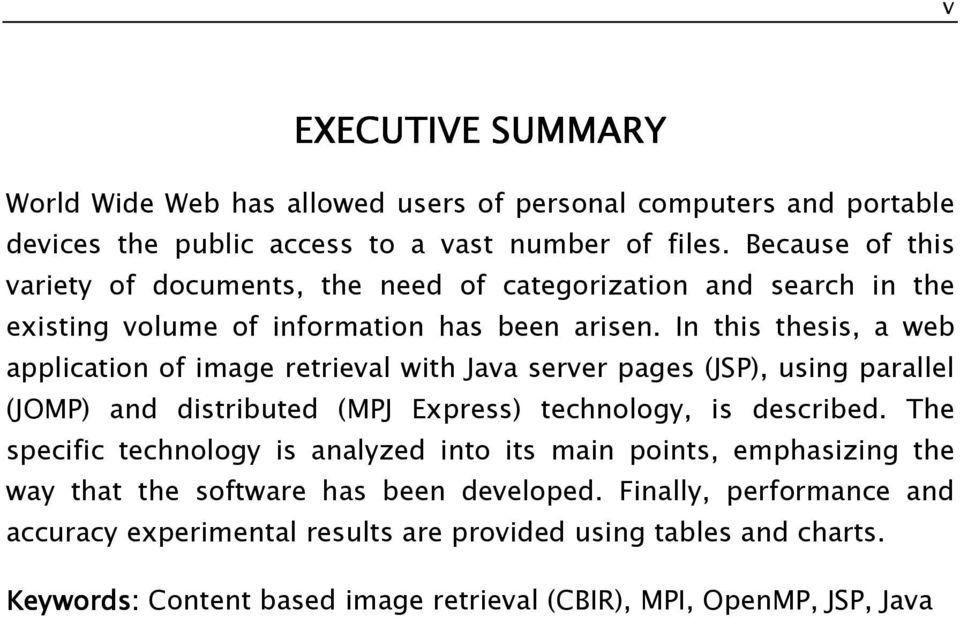 In this thesis, a web application of image retrieval with Java server pages (JSP), using parallel (JOMP) and distributed (MPJ Express) technology, is described.