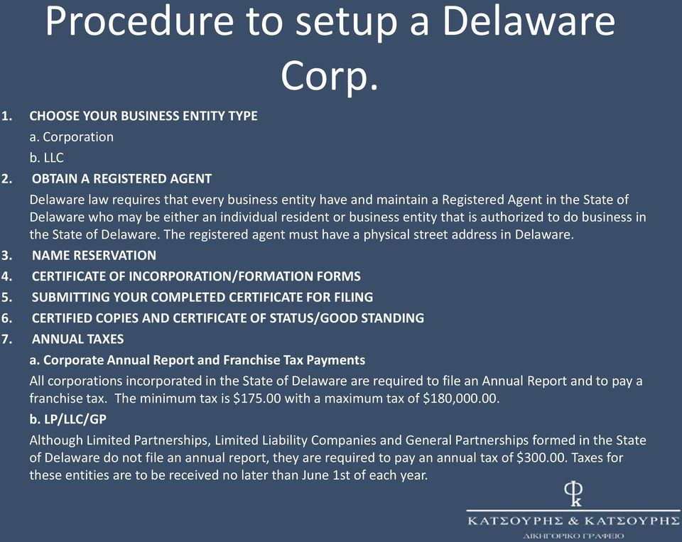 business in the State of Delaware. The registered agent must have a physical street address in Delaware. 3. NAME RESERVATION 4. CERTIFICATE OF INCORPORATION/FORMATION FORMS 5.